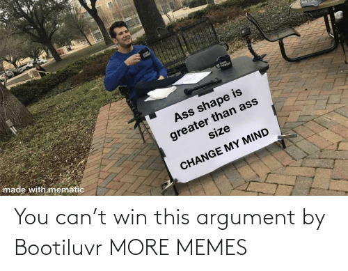 argument: You can't win this argument by Bootiluvr MORE MEMES