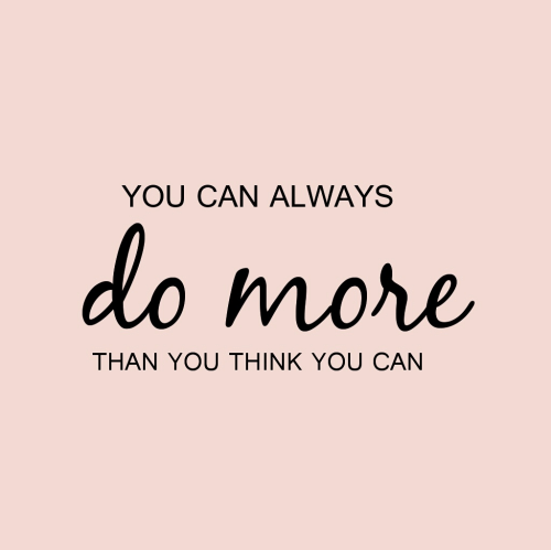 Can, Think, and You: YOU CAN ALWAYS  do more  THAN YOU THINK YOU CAN
