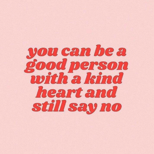 Good, Heart, and Can: you can be a  good person  with a kind  heart and  still say no