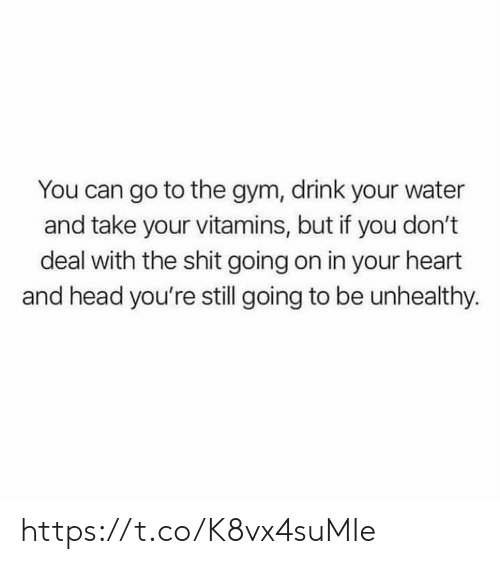 Gym, Head, and Memes: You can go to the gym, drink your water  and take your vitamins, but if you don't  deal with the shit going on in your heart  and head you're still going to be unhealthy. https://t.co/K8vx4suMIe