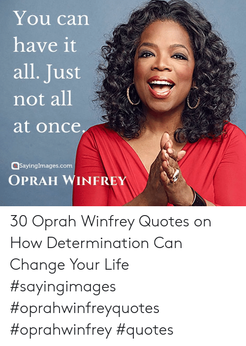 Oprah Winfrey: You can  have it  all. Just  not all  at once  sayingimages.com  OPRAH WINFREY 30 Oprah Winfrey Quotes on How Determination Can Change Your Life #sayingimages #oprahwinfreyquotes #oprahwinfrey #quotes