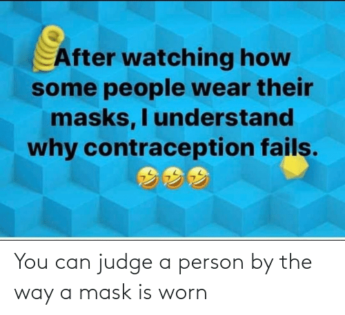 by the way: You can judge a person by the way a mask is worn