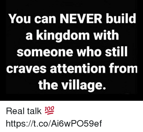 Never, The Village, and Kingdom: You can NEVER build  a kingdom with  someone who still  craves attention from  the village. Real talk 💯 https://t.co/Ai6wPO59ef