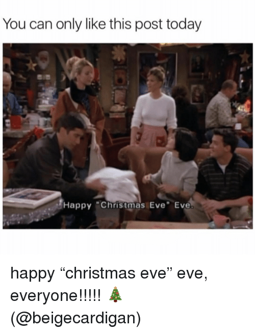 """christmas eve: You can only like this post today  Happy """"Christmas Eve"""" Eve happy """"christmas eve"""" eve, everyone!!!!! 🎄 (@beigecardigan)"""