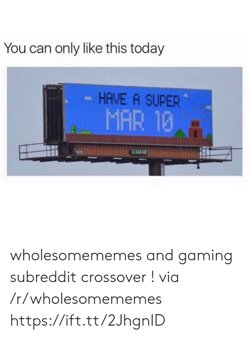 Today, Gaming, and Super: You can only like this today  HAVE A SUPER  MAR 13  LAMAR wholesomememes and gaming subreddit crossover ! via /r/wholesomememes https://ift.tt/2JhgnID