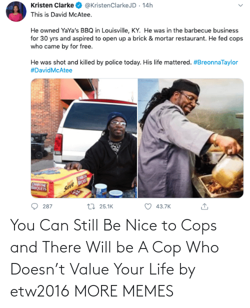 Doesn: You Can Still Be Nice to Cops and There Will be A Cop Who Doesn't Value Your Life by etw2016 MORE MEMES