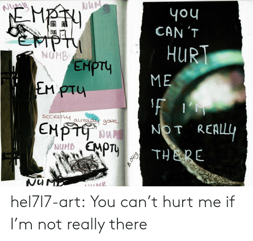 Tumblr, Blog, and Art: you  CAN 'T  Numn  ১  ePT  Y  EMPTY  EM PTU  HURT  ME  SECReTY  auread gove  NOT REALLY  CMPT  NUMEMPTY  THERE  bino hel7l7-art: You can't hurt me if I'm not really there