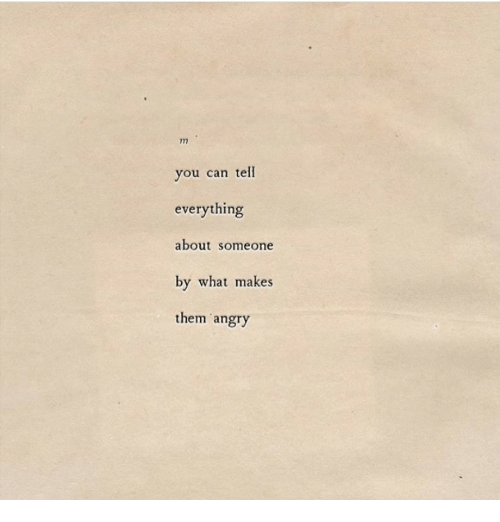 Angry, Can, and Them: you can tell  everything  about someone  by what makes  them angry
