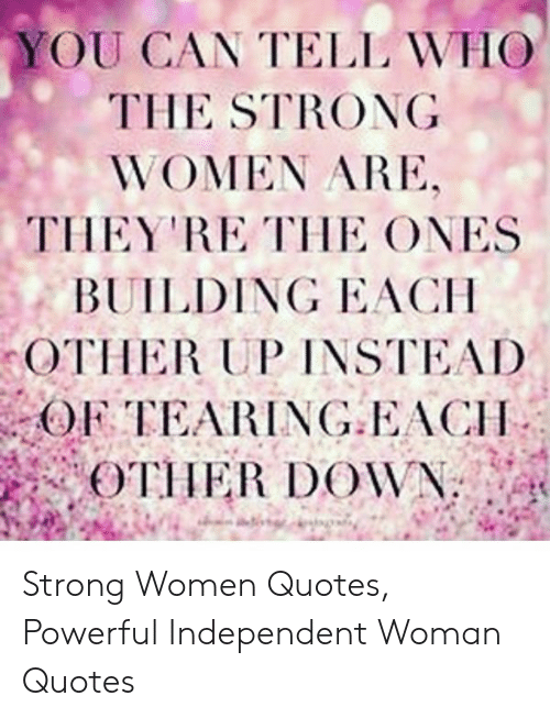 YOU CAN TELL WHO THE STRONG WOMEN ARE THEY RE THE ONES ...