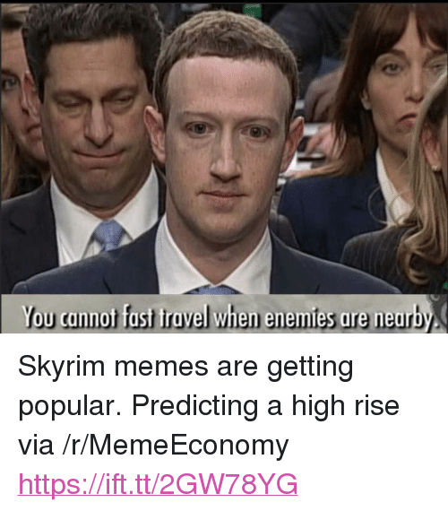 "Skyrim Memes: You cannot fust iravel when enemies are neurby <p>Skyrim memes are getting popular. Predicting a high rise via /r/MemeEconomy <a href=""https://ift.tt/2GW78YG"">https://ift.tt/2GW78YG</a></p>"