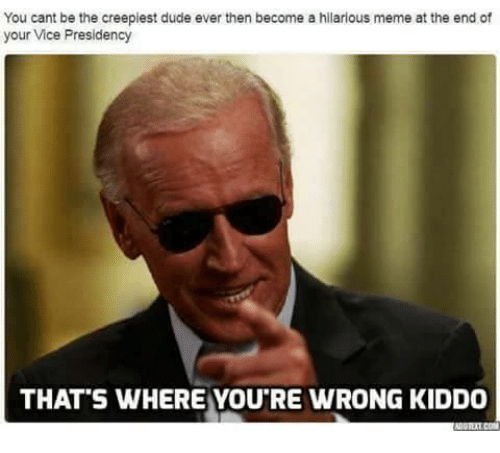 hilarious meme: You cant be the creepiest dude ever then become a hilarious meme at the end of  your Vice Presidency  THAT S WHERE YOUTRE WRONG KIDDO