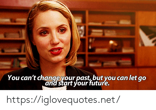 Future, Change, and Net: You can't change your past, but you can let go  and start your future. https://iglovequotes.net/