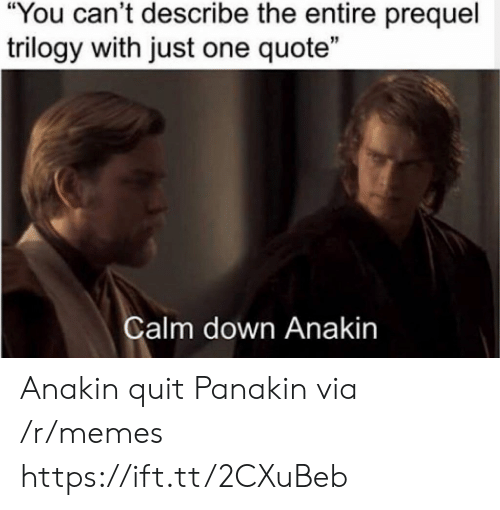 """prequel: """"You can't describe the entire prequel  trilogy with just one quote""""  15  alm down Anakin Anakin quit Panakin via /r/memes https://ift.tt/2CXuBeb"""