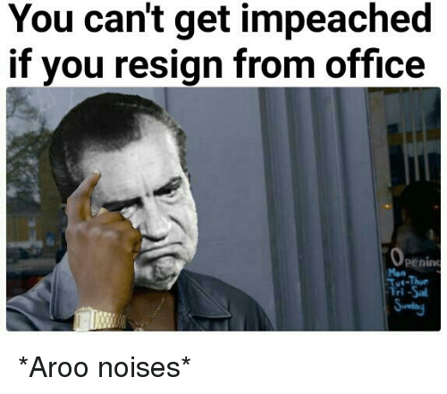 Office, Dank Memes, and You: You can't get impeached  if you resign from office  penin  Mon