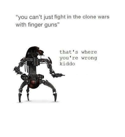 "the clone wars: ""you can't just fight in the clone wars  with finger guns""  that's where  you're wrong  kiddo"
