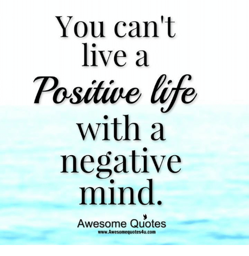 Positive Life: You can't  live a  Positive life  with a  negative  mind  Awesome Quotes  www.Awesomequotes4u.com