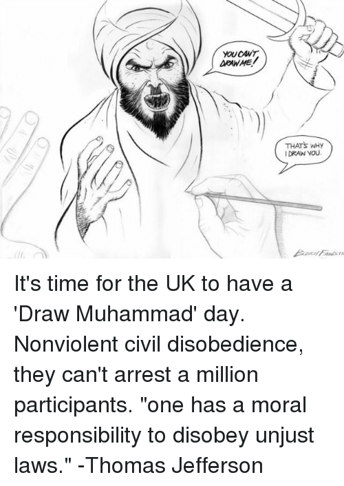 one has a moral responsibility to disobey unjust laws: YOU CANT.  THATS WHy  I DRAW YOU.