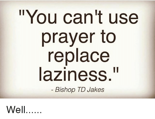 """Jakes: """"You can't use  prayer to  replace  laziness.""""  Bishop TD Jakes Well......"""