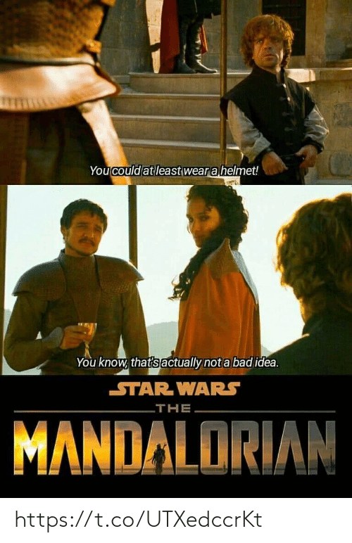At Least: You could at least wear a helmet!  You know, that's actually not a bad idea.  STAR WARS  THE  MANDALORIAN https://t.co/UTXedccrKt