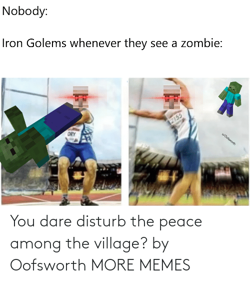 village: You dare disturb the peace among the village? by Oofsworth MORE MEMES