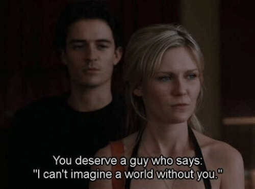 """World, Who, and Imagine: You deserve a guy who says  """"I can't imagine a world without you."""""""