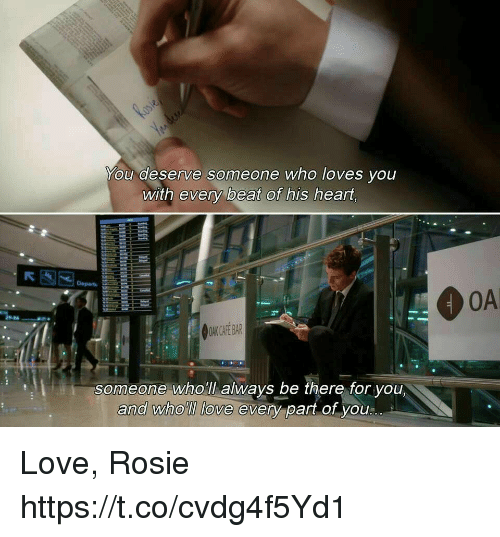 Love, Memes, and Rosie: You deserve someone who loves you  with every beat of his heart.  Depart&  OAK CAFE BAR  someone wholl alwavs be there for you.  and who'lllove even-part of you.. Love, Rosie https://t.co/cvdg4f5Yd1