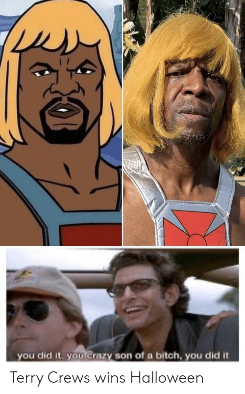 you did it: you did it. you Crazy son of a bitch, you did it Terry Crews wins Halloween