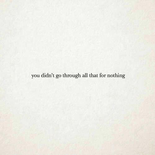 All That, All, and You: you didn't go through all that for nothing