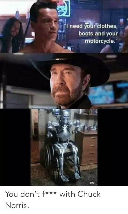 chuck: You don't f*** with Chuck Norris.