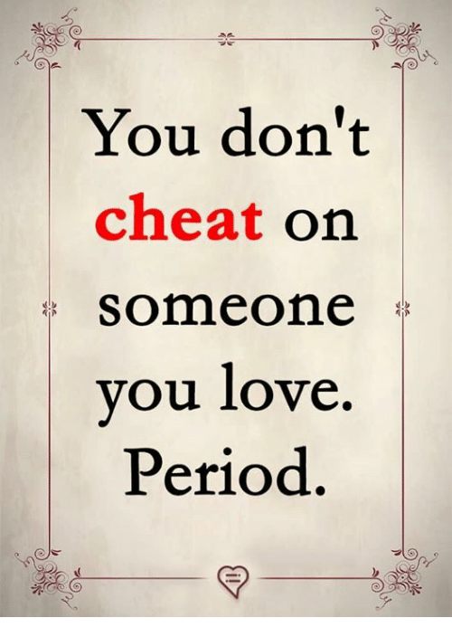You Don't Cheat on Someone Ou Love Period | Love Meme on
