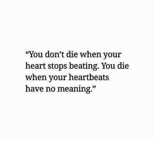 "heartbeats: ""You don't die when your  heart stops beating. You die  when your heartbeats  have no meaning.""  32"