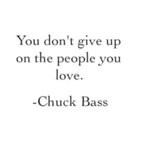 Chuck, Bass, and Chuck Bass: You don't give up  on the people you  ove  Chuck Bass