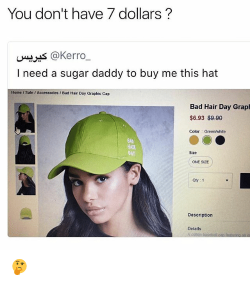 Capping: You don't have 7 dollars?  u*s @Kerro_  I need a sugar daddy to buy me this hat  Home / Sale / Accessories / Bad Hair Day Graphic Cap  Bad Hair Day Graph  $6.93 $9.90  Color Green/white  BAD  HAtR  DAY  Size  ONE SIZE  Oty: 1  Description  Details  A colton baseball cap featuring an 🤔