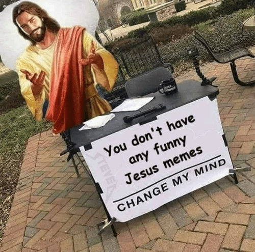 Funny, Jesus, and Memes: You don't have  any funny  Jesus memes  CHANGE MY MIND  9