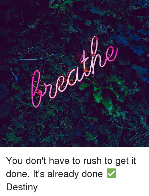 Destiny, Memes, and Rush: You don't have to rush to get it done. It's already done ✅ Destiny