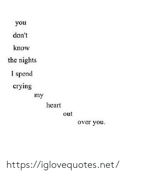 Heart, Net, and You: you  don't  know  the nights  I spend  сгуying  my  heart  out  over you https://iglovequotes.net/