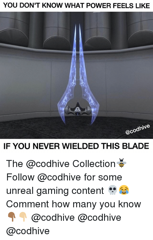 Unrealism: YOU DONT KNOW WHAT POWER FEELS LIKE  dnNe  Caco  IF YOU NEVER WIELDED THIS BLADE The @codhive Collection🐝 Follow @codhive for some unreal gaming content 💀😂 Comment how many you know👇🏾👇🏼 @codhive @codhive @codhive