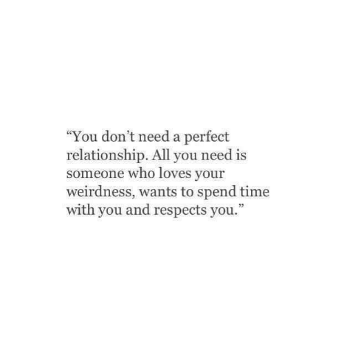 """Time, Who, and All: You don't need a perfect  relationship. All you need is  someone who loves your  weirdness, wants to spend time  with you and respects you.""""  35"""