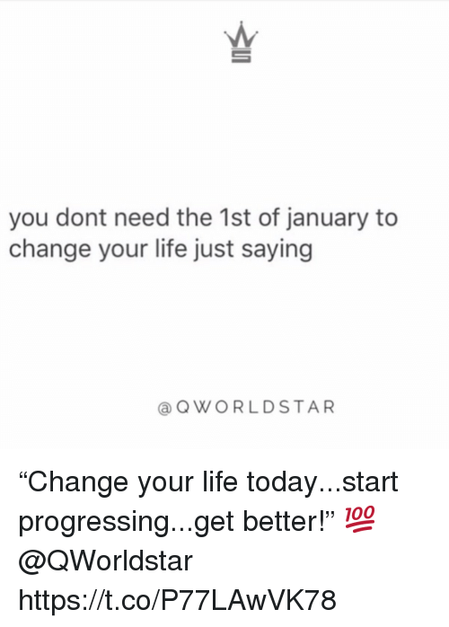 """Life, Today, and Change: you dont need the 1st of january to  change your life just saying  @QWORLDSTAR """"Change your life today...start progressing...get better!"""" 💯 @QWorldstar https://t.co/P77LAwVK78"""