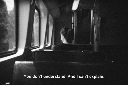 You, Explain, and  I Cant: You don't understand. And I can't explain.