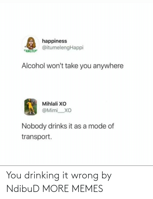 Drinking: You drinking it wrong by NdibuD MORE MEMES