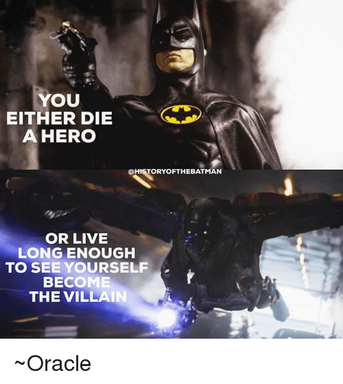 becoming the villain: YOU  EITHER DIE  A HERO  @HISTORY OFTHE BATMAN  OR LIVE  LONG ENOUGH  TO SEE YOURSELF  BECOME  THE VILLAIN ~Oracle