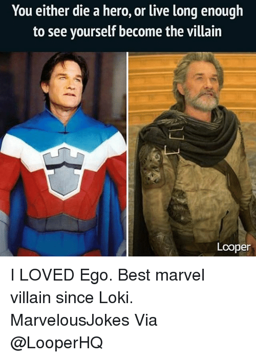 Live Long Enough To See Yourself Become The Villain: You either die a hero, or live long enough  to see yourself become the villain  Lcoper I LOVED Ego. Best marvel villain since Loki. MarvelousJokes Via @LooperHQ