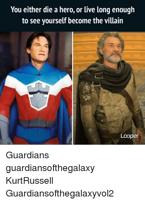 Live Long Enough To See Yourself Become The Villain: You either die a hero, or live long enough  to see yourself become the villain  Lcoper Guardians guardiansofthegalaxy KurtRussell Guardiansofthegalaxyvol2