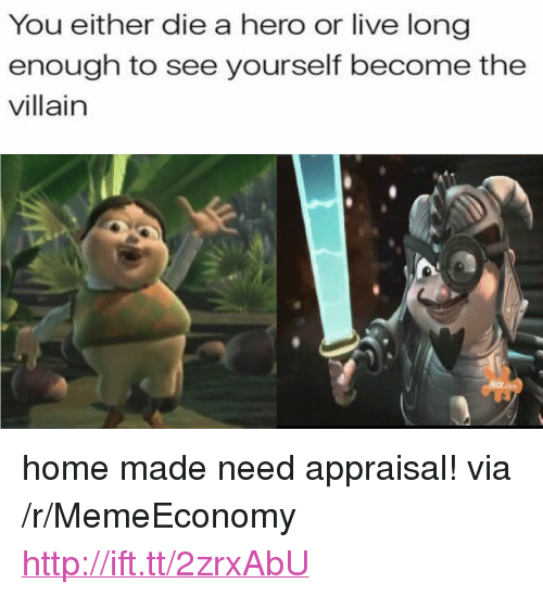 "you either die a hero: You either die a hero or live long  enough to see yourself become the  villain  CK.com <p>home made need appraisal! via /r/MemeEconomy <a href=""http://ift.tt/2zrxAbU"">http://ift.tt/2zrxAbU</a></p>"