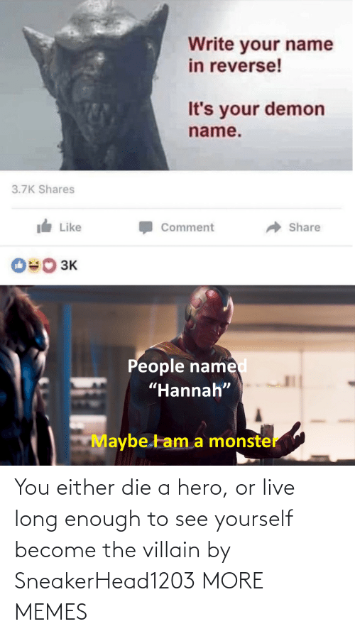 you either die a hero: You either die a hero, or live long enough to see yourself become the villain by SneakerHead1203 MORE MEMES
