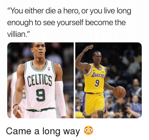 "you either die a hero: You either die a hero, or you live long  enough to see yourself become the  villian.""  CELTICS  9 Came a long way 😳"