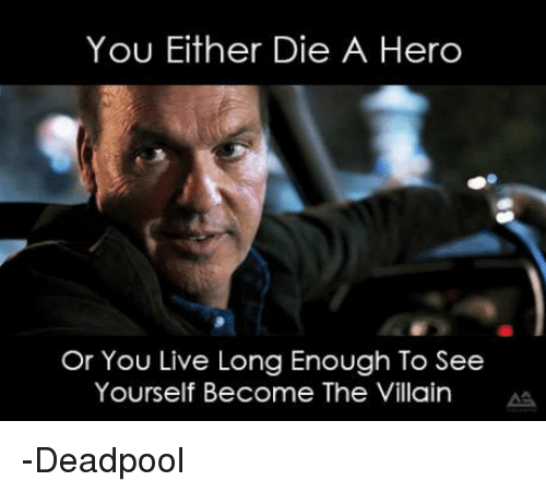 Or You Live Long Enough To See Yourself Become The Villain