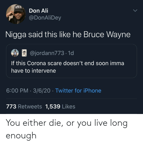 Live: You either die, or you live long enough