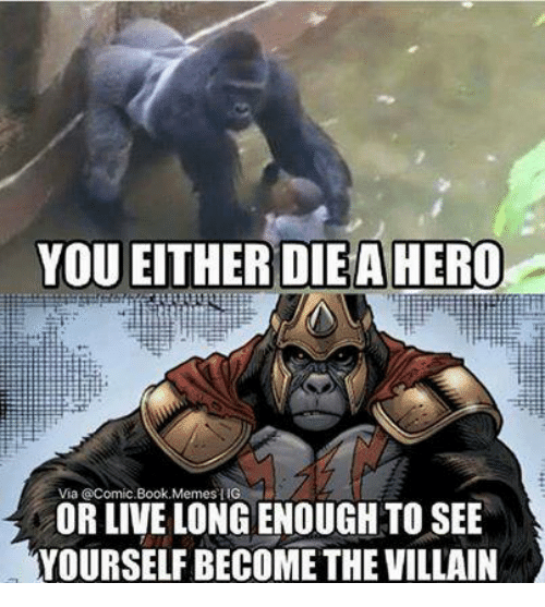 becoming the villain: YOU EITHER DIEA HERO  Via @Comic Book, Memes MIG  OR LIVE LONGENOUGH TO SEE  YOURSELF BECOME THE VILLAIN